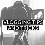 Vlogging Tips and Tricks
